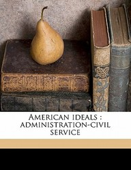 American Ideals: Administration-Civil Service
