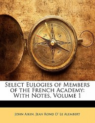 Select Eulogies of Members of the French Academy: With Notes, Volume 1