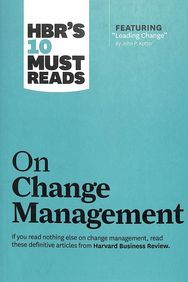 Hbrs 10 Must Reads : On Change Management