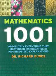 Mathematics 1001 : Absolutely Everything That Matters In Mathematics In 1001 Bite Sized