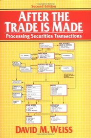 After the Trade is Made: Processing Securities Transactions, Second Edition