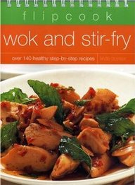 Wok And Stir-Fry: Over 140 Healthy Step-By-Step Recipes