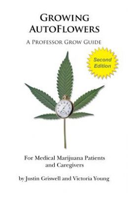Growing Autoflowers, Second Edition: For Medical Marijuana Patient and Caregivers