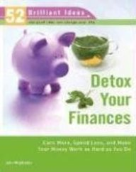 Detox Your Finances: Earn More, Spend Less, And Make Your Money Work As Hard As You Do (52 Brilliant Ideas Series)
