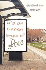 It's an Urban Style of Love: A Collection of Urban Tales: A Zimbell House Anthology