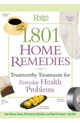 1,801 Home Remedies: Trustworthy Treatments for Everyday Health Problems