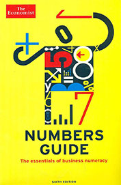 Economist Numbers Guide : The Essentials Of Business Numeracy