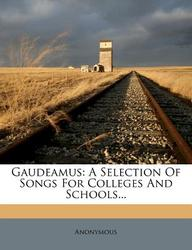 Gaudeamus: A Selection of Songs for Colleges and Schools...