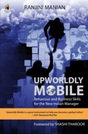 Upworldly Mobile : Behaviour & Business Skills For The New Indian Manager