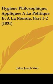 Hygiene Philosophique, Appliquee a la Politique Et a la Morale, Part 1-2 (1831)