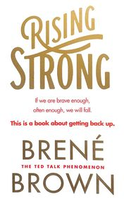 RISING STRONG : IF WE ARE BRAVE ENOUGH OFTEN      ENOUGH WE WILL FALL