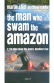 Man Who Swam The Amazon - 3274 Miles Down The     Worlds Deadliest River