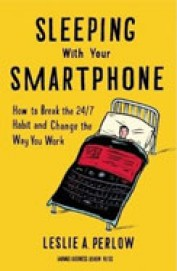 Sleeping With Your Smartphone : How To Brek The 24/7 Habit & Change The Way You Work