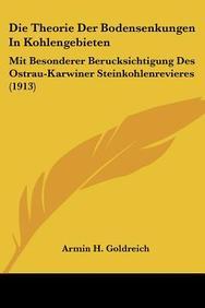 Die Theorie Der Bodensenkungen in Kohlengebieten: Mit Besonderer Berucksichtigung Des Ostrau-Karwiner Steinkohlenrevieres (1913)