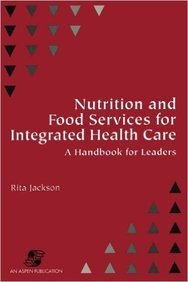 Nutrition & Food Services For Integrated Health Care - Hand Book For Leaders