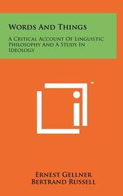 Words And Things: A Critical Account Of Linguistic Philosophy And A Study In Ideology