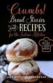 Crumbs : Bread Stories And Recipes For The Indian Kitchen
