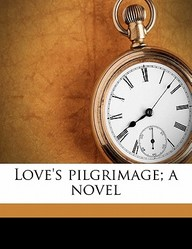 Love's Pilgrimage; A Novel