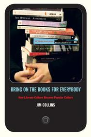 Bring on the Books for Everybody: How Literary Culture Became Popular Culture