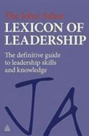 Lexicon Of Leadership : The Definitive Guide To    Leadership Skills & Knowledge