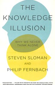 Knowledge Illusion Why We Never Think Alone