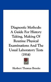 Diagnostic Methods: A Guide for History Taking, Making of Routine Physical Examinations and the Usual Laboratory Tests (1914)