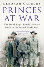 Princes At War : The British Royal Familys Private Battle In The Second World War