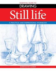 The Essential Guide To Drawing: Still Life (essential Guide To Drawing Series)