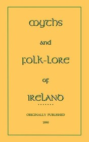 Myths And Folk-Lore Of Ireland (Myths, Legend And Folk Tales From Around The World)