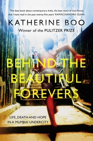 Behind The Beautiful Forevers: Life, Death And Hope In A Mumbai Undercity