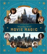 J K Rowlings Wizarding World : Movie Magic Volume One : Extraordinary People And Fascinating Places