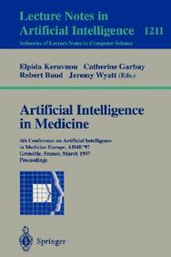 Artificial Intelligence In Medicine: 6th Conference In Artificial Intelligence In Medicine, Europe, Aime '97, Grenoble, France,