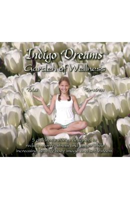 Indigo Dreams Garden of Wellness: Stories and Techniques Designed to Decrease Bullying, Anger, Anxiety & Obesity, While Promoting Self-Esteem & Health
