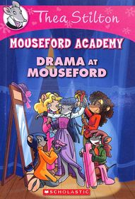 DRAMA AT MOUSEFORD : THEA STILTON MOUSEFORD       ACADEMY