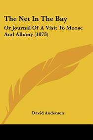 The Net in the Bay: Or Journal of a Visit to Moose and Albany (1873)