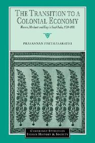 The Transition To A Colonial Economy: Weavers, Merchants And Kings In South India, 1720-1800 (Cambridge Studies In Indian Histor