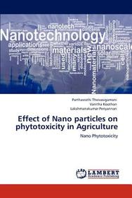 Effect of Nano Particles on Phytotoxicity in Agriculture