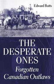 The Desperate Ones: Forgotten Canadian Outlaws