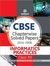 Informatics Practices Class 12 Chapterwise Solved Papers 2016-2008 : Cbse