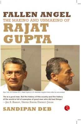 Fallen Angel : The Making & Unmaking Of Rajat      Gupta