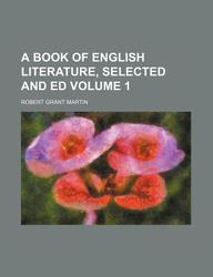 A Book of English Literature, Selected and Ed Volume 1