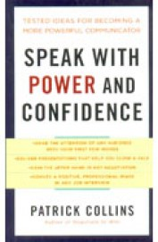 Speak With Power & Confidence - Tested Ideas For  Becoming A More Powerful Communicator