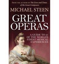 Great Operas: A Guide to 25 of the Worlds Finest Musical Experiences