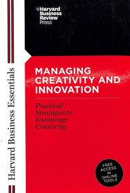 HARVARD BUSINESS ESSENTIALS - MANAGING CREATIVITY and INNOVATION
