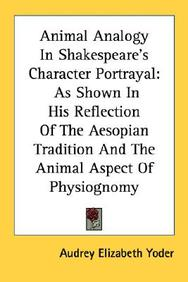 Animal Analogy in Shakespeare's Character Portrayal: As Shown in His Reflection of the Aesopian Tradition and the Animal Aspect of Physiognomy