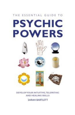 ESSENTIAL GUIDE TO PSYCHIC POWERS : DEVELOP YOUR  INTUITIVE TELEPATHIC and HEALING SKILLS