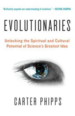 Evolutionaries : Unlocking The Spiritual & Cultural Potential Of Sciences Greatest Idea