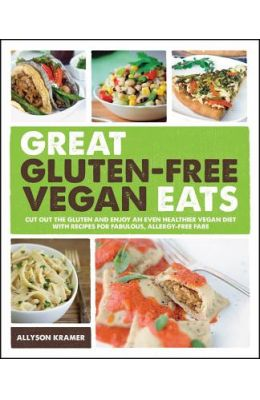 Great Gluten-Free Vegan Eats: Cut Out the Gluten and Enjoy an Even Healthier Vegan Diet with 101 Recipes for Fabulous, Allergy-Free Fare