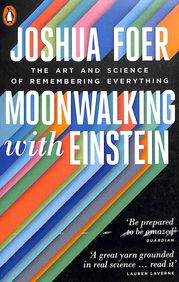 Moon Walking With Einstein : The Art & Science Of Remembering Everything