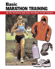 Basic Marathon Training: All The Technique And Gear You Need To Get Started (how To Basics)